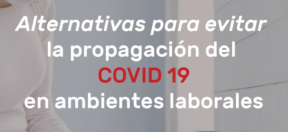 ALTERNATIVAS PARA EVITAR LA PROPAGACIÓN DEL COVID-19 EN AMBIENTES LABORALES